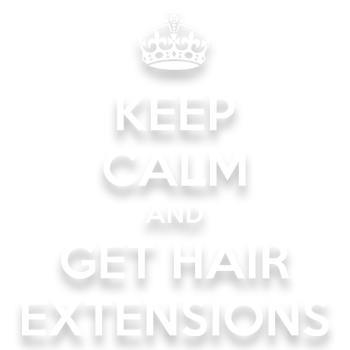 Keep Calm and get Hair Extensions